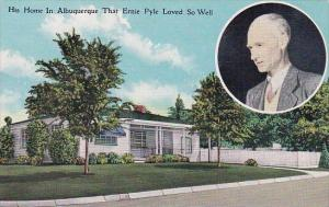 His Home In Albuquerque That Ernie Pyle Loved So Well Albuquerque New Mexico