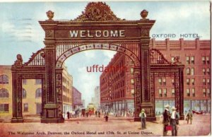 THE WELCOME ARCH, DENVER, CO; THE OXFORD HOTEL AND 17th ST AT UNION DEPOT 1910