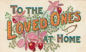 To The Loved Ones(in flowers) at Home, PU-1908; Flowers, Embossed