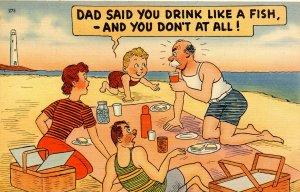 Humor - Dad said you drink like a fish…