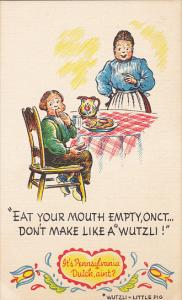 Eat Your Mouth Empty Onct Pennsylvania Dutch Proverb