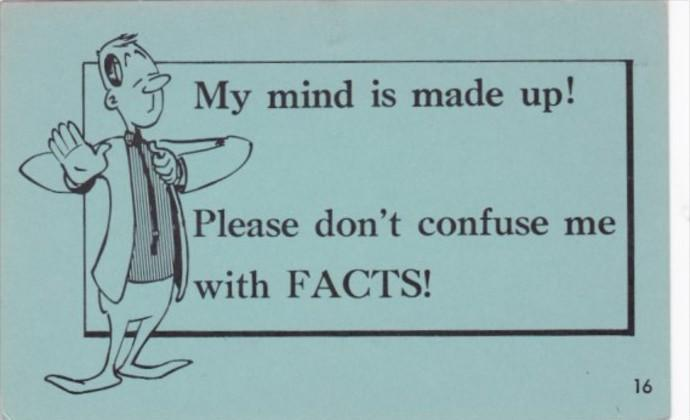 Humour My Mind Is Made Up Don't Confuse Me With Facts / HipPostcard