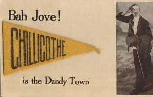 Bah Jove! Chillicothe Ohio~Is the Dandy Town~Man in Top Hat~1912 Felt Pennant PC