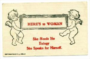 Here's to WOMAN  She needs no Eulogy,  She Speaks for Herself, PU-1907