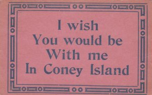 CONEY ISLAND, New York, 1913 I wish you to be with me