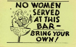 Humor - No women served at this bar-- bring your own!