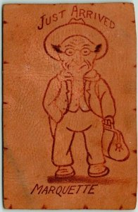 c1900s  LEATHER Greetings Postcard Just Arrived - Marquette State Unknown