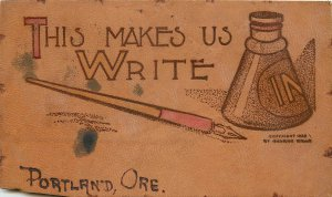 1907 Leather Postcard; Pen & Inkwell, This Makes Us Write, Portland OR Posted