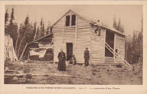 Missions D'Extreme Nord Canadien, La construction d'une Mission, CANADA, 10-20s