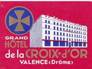 France Valence Grand Hotel De La Croix d'Or Vintage Luggage Label sk2159
