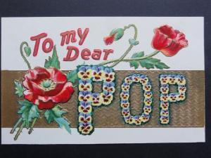 Poppy Postcard: Embossed POPPY 'To My Dear POP' c1908 - Inc Donation to R.B.L.