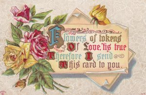 Flowers of tokens of Love, 'tis true Therefore I send This card to you, Yel...