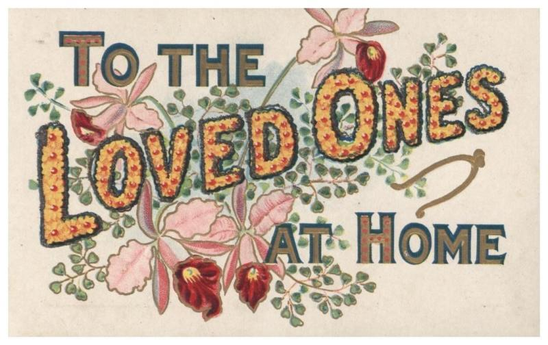 TO THE LOVED ONES AT HOME EMBOSSED POSTCARD c1910s WITH FLOWERS