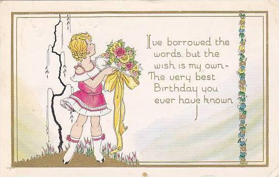 I've borrowed the words but the wish is my own - The very best Birthday you e...