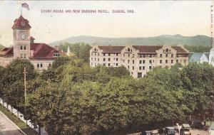 EUGENE , Oregon , PU-1910 ; Court House & New Osborne Hotel