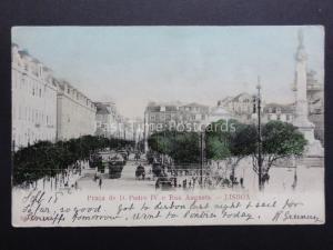 Portugal: LISBOA (Lisbon) Praca de D. Pedro lV, e Rua Augusta c1905 UB