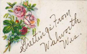 Embossed, Flowers, Greetings From Walworth, Wisconsin, 1900-1910s