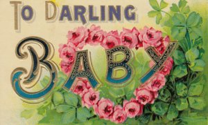 To Darling Baby, 1900-10s; Flowers shaped into heart, Embossed