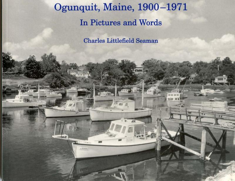 ME - Ogunquit. Ogunquit Maine 1900-1971 by Charles Littlefield Seaman.  64-...