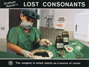 Graham Rawle's Lost Consonants - Humor - Pun - Surgeon source of caviar