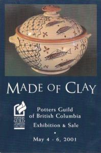 Made Of Clay Potters Guild Of British Columbia Exhibition and Sale May 2001 V...