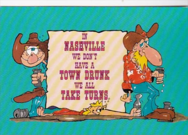 Humour In Nashville We Don't Have A Town Drunk We All Take Turns