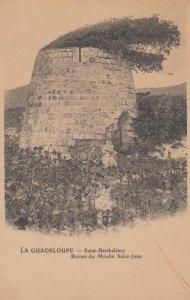 LA GUADELOUPE - Saint-Barthelemy , Ruines du Moulin Saint-Jean , 1902