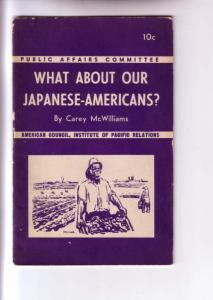 What About Our Japanese-Americans? World War II, 1944 Political Booklet .