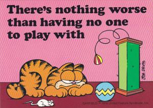 Jim Davis Garfield There's Nothing Worse Than Having No One To Play With