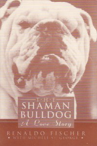 The Shaman Bulldog A Love Story By Renaldo Fischer and Michele St George
