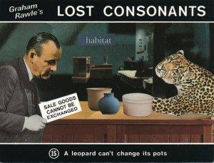 Graham Rawle's Lost Consonants - Humor - Pun - A Leopard cannot Change its Pots