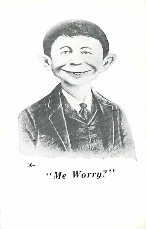 Me Worry.  Alfred E Neuman