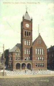 Columbia Co. Court House - Bloomsburg, Pennsylvania