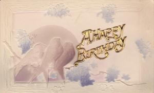 BIRTHDAY; 1900-1910's; Birds On A Branch, Embossed, Metalic A Happy Birthday...