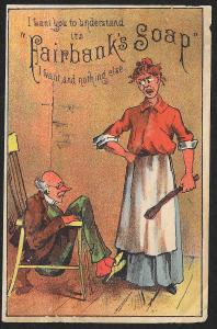 VICTORIAN TRADE CARD Fairbanks Soap Woman with Spoon Man Stuck Chair I want you