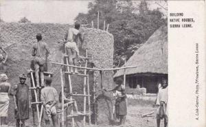 Building Native Houses, Sierra Leone, Africa, 1910-1920s