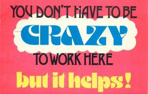 You don`t have to be crazy to work here but it helps postcard
