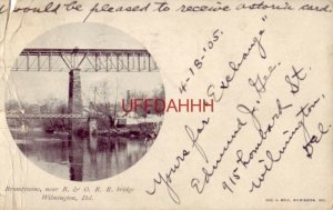 pre-1907 BRANDYWINE, B. & O. R.R. BRIDGE, WILMINGTON, DE. 1905