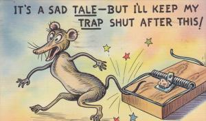 Mouse's tail gets trapped, It's a sad TALE - But I'll keep my TRAP shut afte...