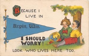 Arpin Wisconsin~I Should Worry! I Live Here, Look Who Lives Here, Too~1913 PC