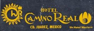 Mexico Juarez Hotel Camino Real Vintage Luggage Label sk2452