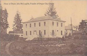 Oregon Home Of Doctor John McLoughlin Founder Of Oregon City