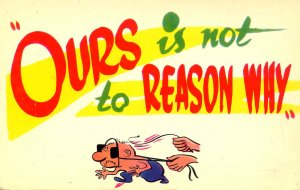 Ours is not to reason why…