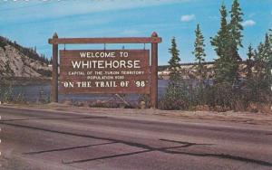 Welcome to Whitehouse Sign, Capital of the Yukon Territory, On theTrail of '...