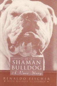 The Shaman Bulldog A Love Story by Renaldo Fischer