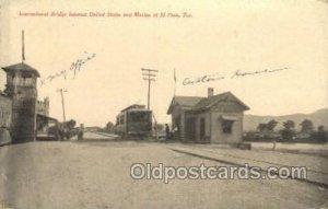 RR Bridge, El Paso, TX , Texas, USA Mexico Train Railroad Station Depot 1907 ...