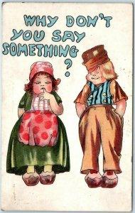 1911 Greetings Romance Postcard Dutch Boy & Girl Why Don't You Say Something?