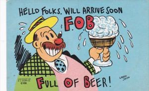 Alcohol Humour Man Drinking Beer Hello Folks Will Arrive Soon F O B Full Of Beer