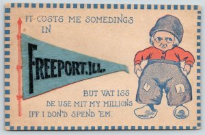 It Costs Me Somedings in Freeport IL~What Use My Millions?~c1910 Felt Pennant