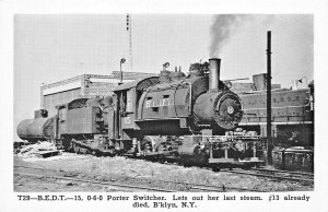 BROOKLYN NY~B.E.D.T. 15  0-6-0 PORTER SWITCHER-LETS OUT HER LAST STEAM  POSTCARD